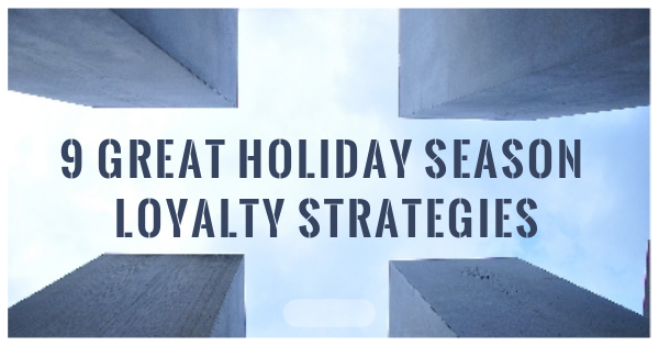 9 Great Holiday Season Loyalty Strategies