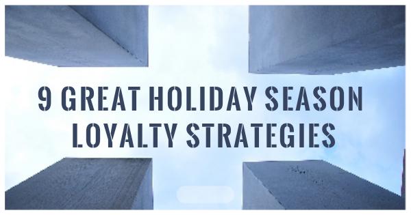 9 Great Holiday Season Loyalty Strategies